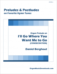 I'll Go Where You Want Me to Go (CONSECRATION), Organ Prelude on